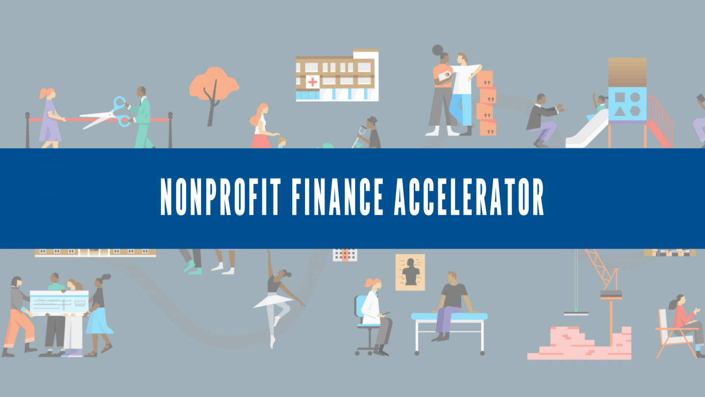 """Cartoon of people talking, doing ballet, visiting the doctor, cutting a large ribbon, and holding a large check, overlaid with the words """"Nonprofit Finance Accelerator"""""""